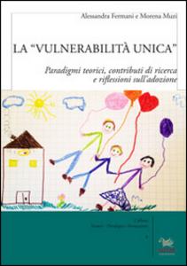 Libro La «vulnerabilità unica». Paradigmi teorici, contributi di ricerca e riflessioni sull'adozione. Ediz. italiana e inglese