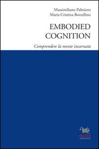 Embodied cognition. Comprendere la mente in incarnata