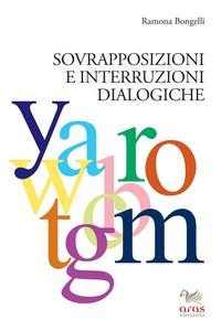 Libro Sovrapposizioni e interruzioni dialogiche Ramona Bongelli
