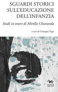 Sguardi storici sull'educazione dell'infanzia. Studi in onore di Mirella Chiaranda. Ediz. multilingue - copertina