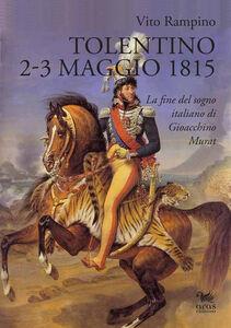 Tolentino 2-3 maggio 1815. La fine del sogno italiano di Gioacchino Murat