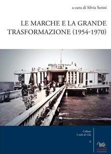 Le Marche e la grande trasformazione (1954-1970) - copertina