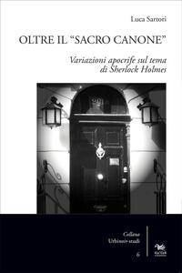 Oltre il «sacro canone». Variazioni apocrife sul tema di Sherlock Holmes - Luca Sartori - copertina