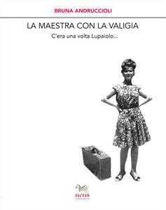 Libro La maestra con la valigia. C'era una volta Lupaiolo... Bruna Andruccioli