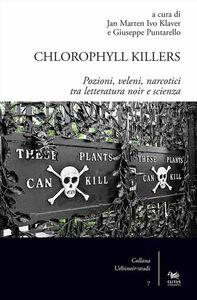 Libro Chlorophyll killers. Pozioni, veleni, narcotici tra letteratura noir e scienza