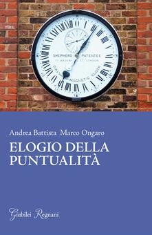 Elogio della puntualità - Andrea Battista,Marco Ongaro - copertina