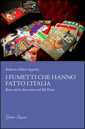 I fumetti che hanno fatto l'Italia. Breve storia dei comics nel Bel Paese