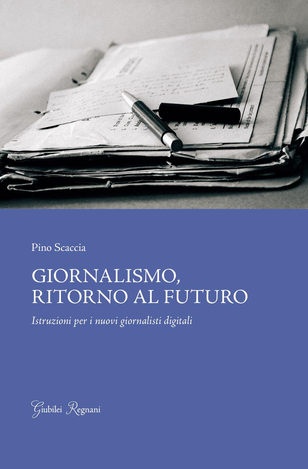 Giornalismo, ritorno al futuro. Istruzioni per i nuovi giornalisti digitali
