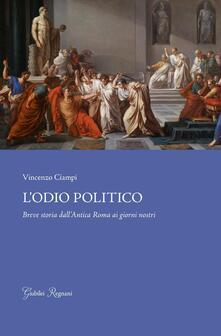 L' odio politico. Breve storia dall'Antica Roma ai giorni nostri - Vincenzo Ciampi - copertina