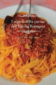 I segreti della cucina dell'Emilia Romagna. Storie del cibo e della tradizione - Stefano Andrini - copertina
