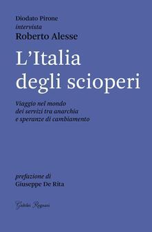 L' Italia degli scioperi. Viaggio nel mondo dei servizi tra anarchia e speranze di cambiamento - Roberto Alesse,Diodato Pirone - copertina