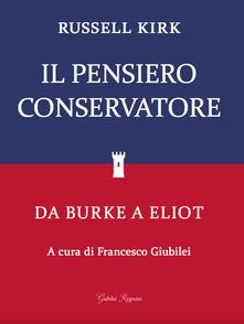Il pensiero conservatore. Da Burke a Eliot - Russell Kirk - copertina