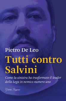 Premioquesti.it Tutti contro Salvini. Come la sinistra ha trasformato il leader della Lega in nemico numero uno Image