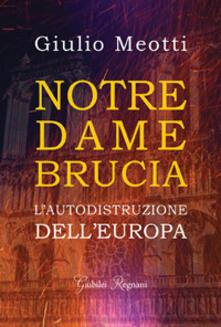 Notre Dame brucia. Lautodistruzione dellEuropa.pdf