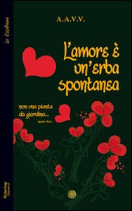 L' amore è un'erba spontanea... Non una pianta da giardino... - copertina