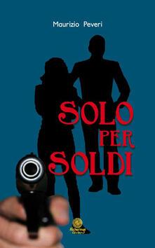 Solo per soldi - Maurizio Peveri - copertina