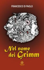Nel nome dei Grimm - Francesco Di Paolo - copertina