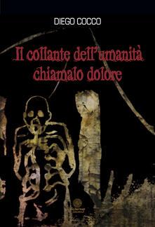 Il collante dell'umanità chiamalo dolore - Diego Cocco - copertina