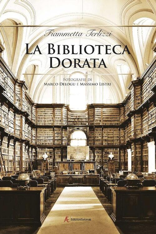 La biblioteca dorata. Fotografie di Marco Delogu e Massimo Listri