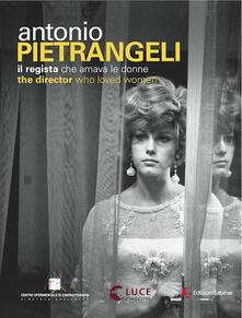 Antonio Pietrangeli, il regista che amava le donne - copertina