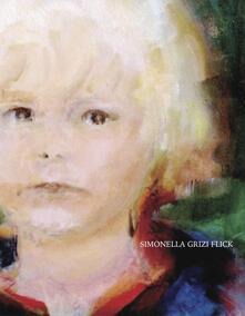 Simonella Grizi Flick. Opere (1960-2015). Dipinti ad olio, acquerelli, disegni - copertina