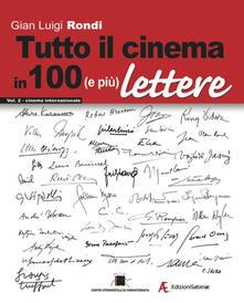 Tutto il cinema in 100 (e più) lettere. Ediz. multilingue. Vol. 2: Cinema internazionale. - Gian Luigi Rondi - copertina