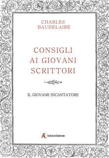 Consigli ai giovani scrittori-Il giovane incantatore - Charles Baudelaire - copertina