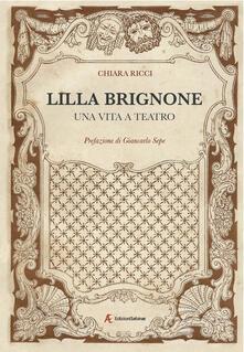 Lilla Brignone. Una vita a teatro - Chiara Ricci - copertina