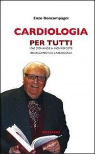 Cardiologia per tutti. 1000 domande & 1000 risposte