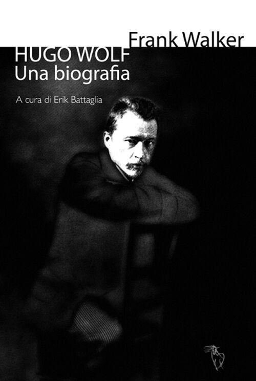 Hugo Wolf. Una biografia