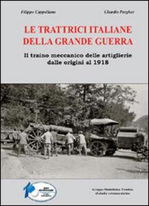Le trattrici italiane della grande guerra. Il traino meccanico delle artiglierie dalle origini al 1918
