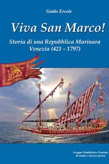 Viva san Marco! Storia di una repubblica marinara. Venezia 421-1797 - Guido Ercole - copertina