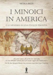 I Minoici in America e le memorie di una civiltà perduta - Nicola Bizzi - copertina