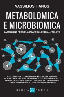 Metabolomica e microbiomica. La medicina personalizzata dal feto all'adulto - Vassilios Fanos - copertina