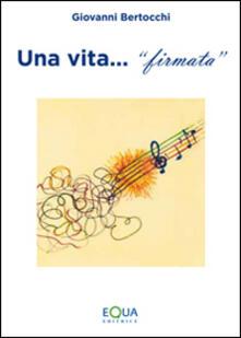 Una vita firmata - Giovanni Bertocchi - copertina