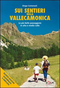 Sui sentieri della Valle Camonica. Le più belle passeggiate in alta e media valle - Comensoli Diego - wuz.it