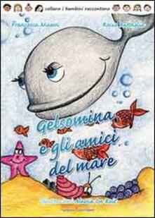 Gelsomina e gli amici del mare - Francesca Mussoi,Rocco Battaglia - copertina
