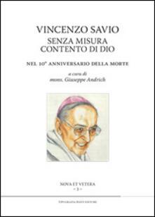 Vincenzo Savio senza misura contento di Dio. Nel 10° anniversario della morte - copertina