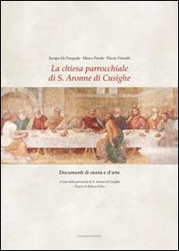 La La chiesa parrocchiale di S. Aronne di Cusighe. Documenti di storia e d'arte - De Pasquale Jacopo Perale Marco Vizzutti Flavio - wuz.it