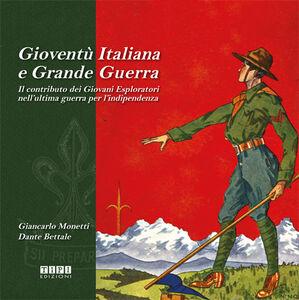 Gioventù italiana e grande guerra. Il contributo dei giovani esploratori nell'ultima guerra per l'indipendenza