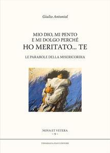 Mio Dio, mi pento e mi dolgo perché ho meritato... te. Le parole della misericordia - Giulio Antoniol - copertina