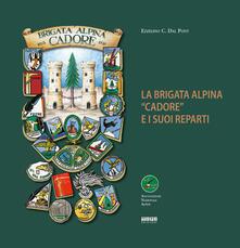 """La Brigata Alpina """"Cadore"""" e i suoi reparti - Ezzelino C. Dal Pont - copertina"""