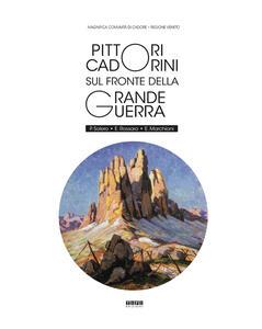 Pittori Cadorini sul fronte della Grande Guerra. P. Solero E. Rossaro E. Marchioni