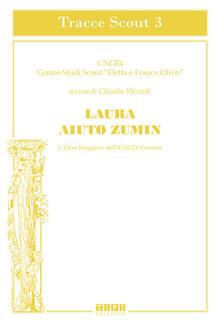 Laura Aiuto Zumin. L'Orsa Maggiore dell'UNGEI triestina - copertina