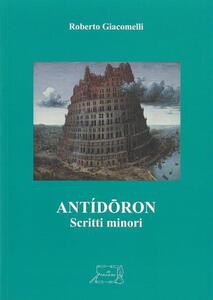 Antídoron. Scritti minori - Roberto Giacomelli - copertina
