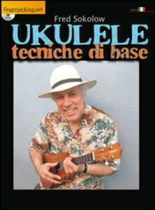 Ukulele. Tecniche di base. Con CD Audio