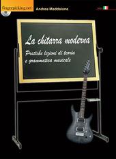 La chitarra moderna. Pratiche lezioni di teoria e grammatica musicale. Con CD-ROM