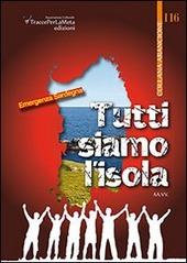 Tutti siamo l'isola. Emergenza Sardegna. Antologia poetica a favore delle zone della Sardegna colpite dell'alluvione avvenuta il 18 novembre 2013