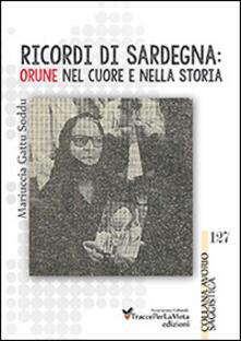 Ricordi di Sardegna. Orune nel cuore e nella storia - Mariuccia Gattu Soddu - copertina