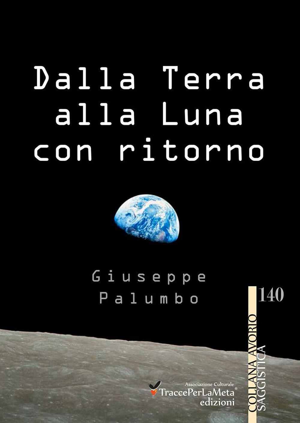 Dalla terra alla luna con ritorno. Breve storia di un grande sogno dell'uomo